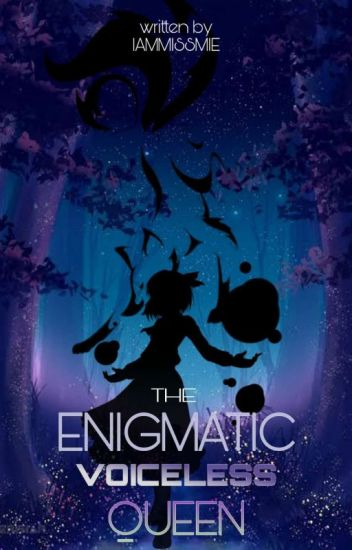The Enigmatic Voiceless Queen (#Wattys2016)