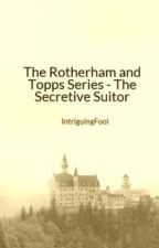 The Rotherham and Topps Series - The Secretive Suitor by IntriguingFool