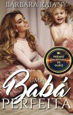 Uma Babá Perfeita {EM REVISÃO} by BarbaraRaiany