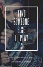 Find someone else to play 3 (LT fanfiction) by blazklau1D