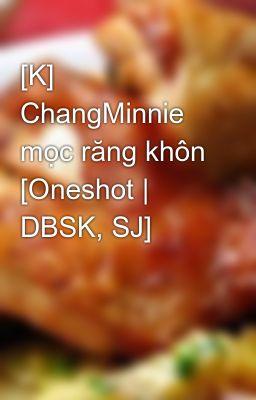 Đọc truyện [K] ChangMinnie mọc răng khôn [Oneshot | DBSK, SJ]