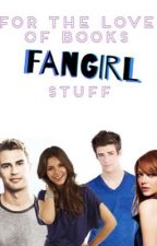 FtLoB Fangirl Stuff by -ForTheLoveOfBooks-