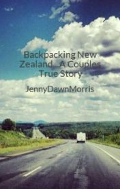 Backpacking New Zealand...A Couples True Story by JennyDM88