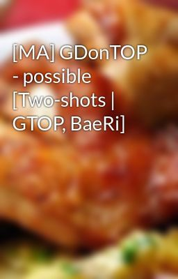 [MA] GDonTOP - possible [Two-shots | GTOP, BaeRi]
