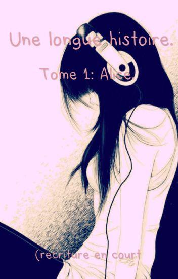 |Une longue histoire| Tome 1: Alice. (RÉECRITURE EN COURS.)