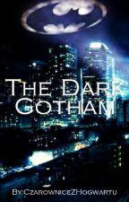 The Dark Gotham by CzarowniceZHogwartu