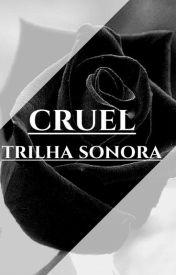 Cruel: trilha sonora! by TheBiancaRibeiro
