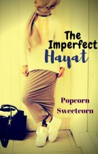 The Imperfect Hayat (ON HOLD) by PopcornSweetcorn