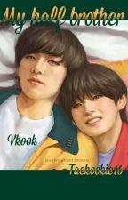 My half Brother [Vkook FF]✅ by taekookie16