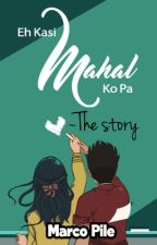 Eh Kasi mahal ko pa ~The story by MarcoPile
