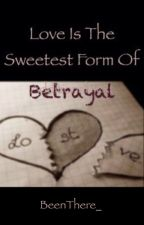 Love Is The Sweetest Form of Betrayal (Alpha Xi Sequel) by BeenThere_