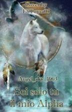 SEI SOLO TU IL MIO ALPHA by Angel_sky1963