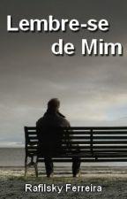 Lembre-se de Mim by RafilskyFerreira