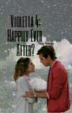 Violetta 4:Happily Ever After? by intoxicatingtears