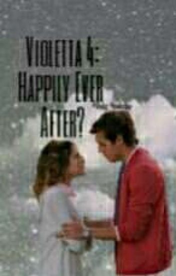 Violetta 4:Happily Ever After?