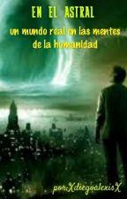 En el Astral by XdiegoalexisX