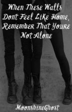 When These Walls Don't Feel Like Home, Remember That You're Not Alone by MoonshineGhost