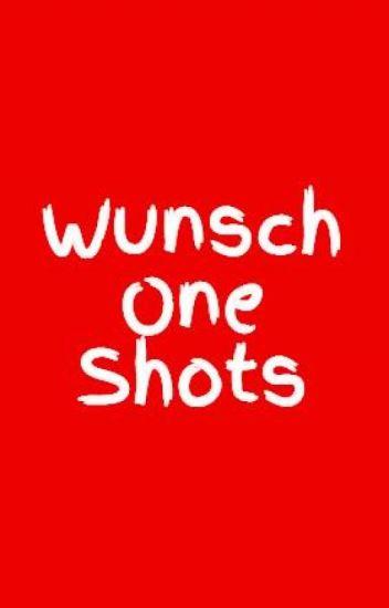Wunsch One Shots