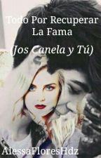 """""""Todo Por Recuperar La Fama""""(Jos Canela Y Tu) by SilenceMonster"""