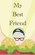 My Best friend (Tyler Oakley x Male!Reader) by GiveMeYourKidney