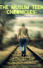 The Muslim Teen Chronicles : A Walk Through High School by therealHaneen