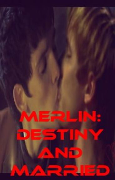 Merlin: Destiny and Married (BoyXBoy Sequel to Merlin's Love Triangle) by EmmaWilliams66