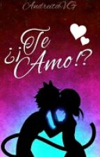 Te Amo!? Fanfic [Miraculous Ladybug] by AndreitaVG