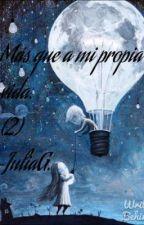 Más que a mi propia vida (2da Temporada) by JuliaGMC644