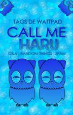 CALL ME HARU ? TAGS by HaruXoELF