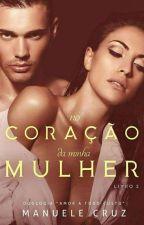"""(EM BREVE) No coração da minha mulher - Duologia """"Amor a todo custo"""" (Livro 2) by ManueleCruz"""