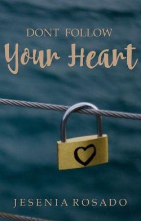 Don't follow Your Heart by JeseniaRosado