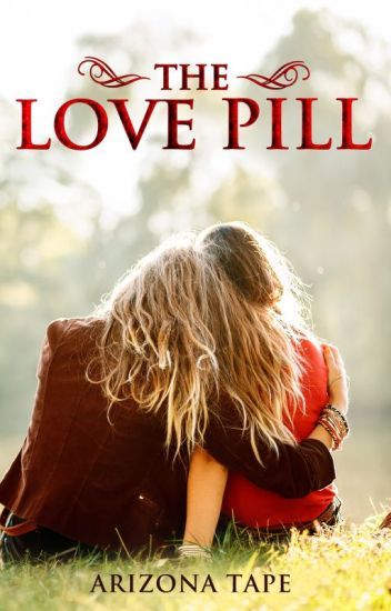 The Love Pill; V1. (girlxgirl) (PUBLISHED)