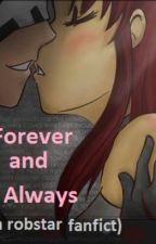 Forever and Always (A robstar story) by kyky05