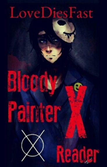 Bloody Painter X Reader