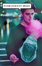 ❉Your love is my drug❉ by maconhadoLuh