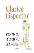 Perto do Coração Selvagem - Clarice Lispector  (1943) by larryxpaper