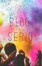 Un Blog Poco Serio by Aby_P_Reader