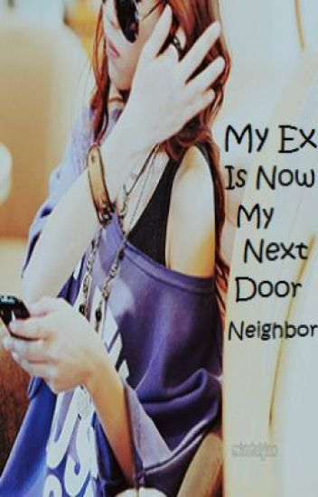 My Ex Is Now My Next Door Neighbor