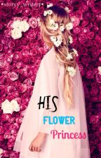 His Flower Princess by storyy_writerr