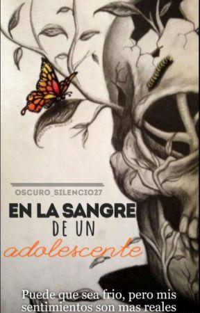 En La Sangre De Un Adolescente  by Oscuro_Silencio27