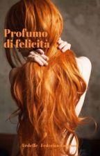 Profumo Di Felicità by fedeffe