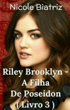 Riley Brooklyn - A Filha De Poseidon (Livro 3) #Wattys2016 by SrtaJackson28