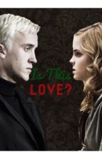 Is This Love? (A Dramione Story) by HermioneMalfoy156