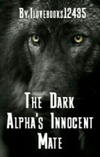 The Dark Alpha's Innocent Mate by Ilovebooks12435