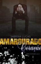 Amargurado Coração COMPLETO - Série Cicatrizes Livro 2 by SabrinaLucas222