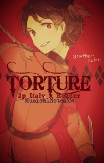 Torture (2p! Italy X Reader)