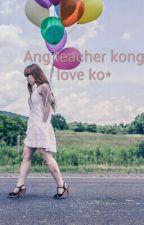 First Love Ko, Teacher Ko. by preciousphil