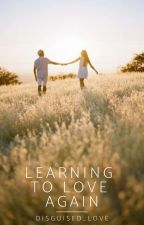 Learning To Love Again  by disguised_love