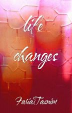 LIFE CHANGES by Freya__t