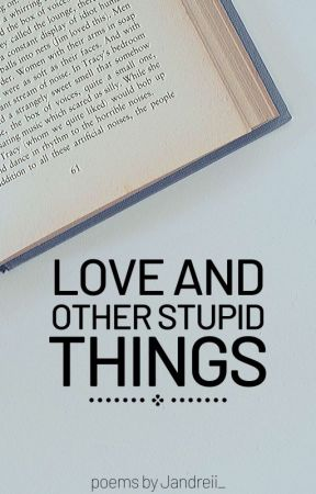 Love and Other Stupid Things by HaveYouSeenThisGuy_